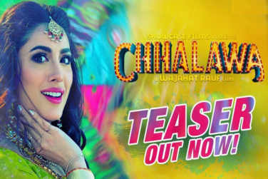 Chhalawa's First Teaser Is Out!